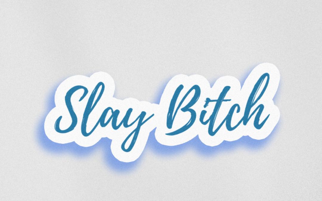 Slay Bitch Sticker
