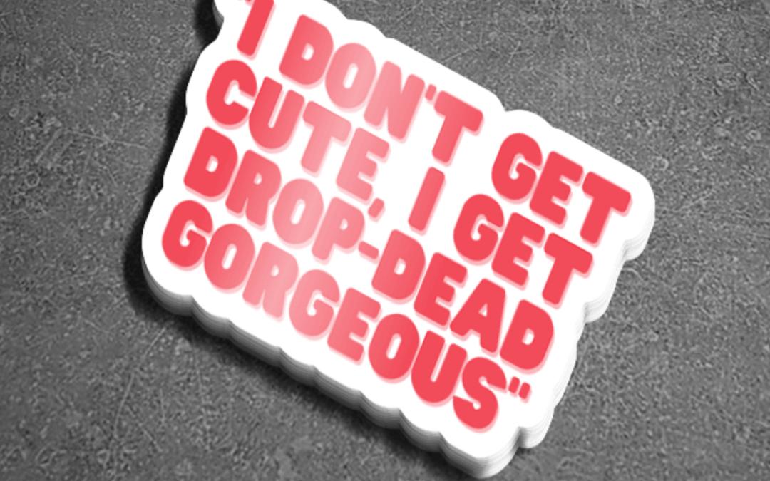 """Drop Dead Gorgeous"" Sticker"
